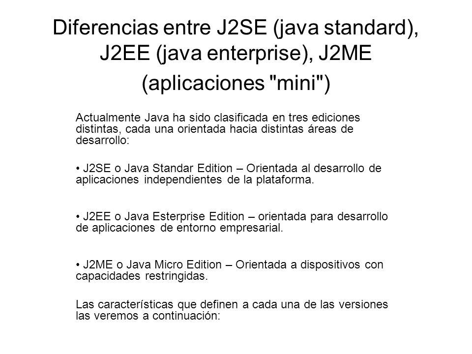 Diferencias entre J2SE (java standard), J2EE (java enterprise), J2ME (aplicaciones