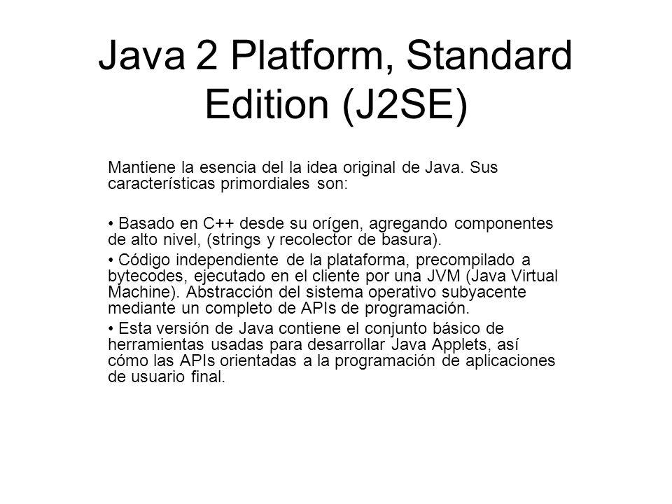 Java 2 Platform, Standard Edition (J2SE) Mantiene la esencia del la idea original de Java. Sus características primordiales son: Basado en C++ desde s