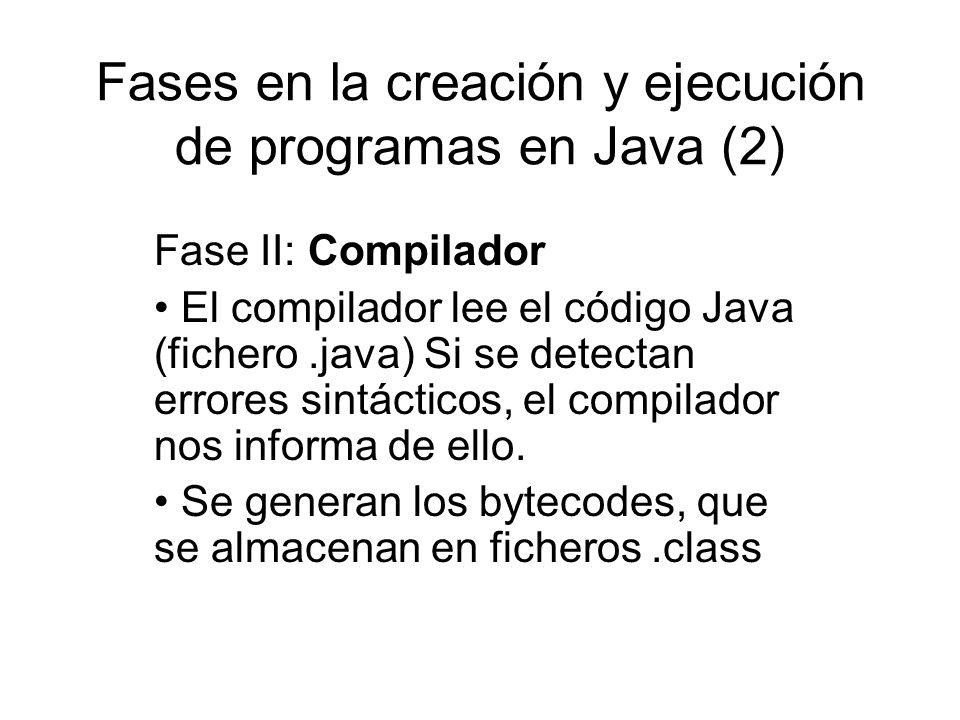 Fases en la creación y ejecución de programas en Java (2) Fase II: Compilador El compilador lee el código Java (fichero.java) Si se detectan errores s