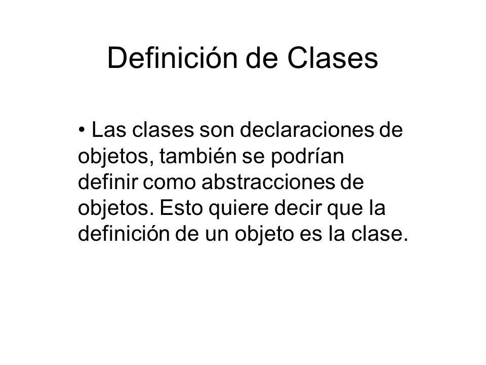 Definición de Clases Las clases son declaraciones de objetos, también se podrían definir como abstracciones de objetos. Esto quiere decir que la defin