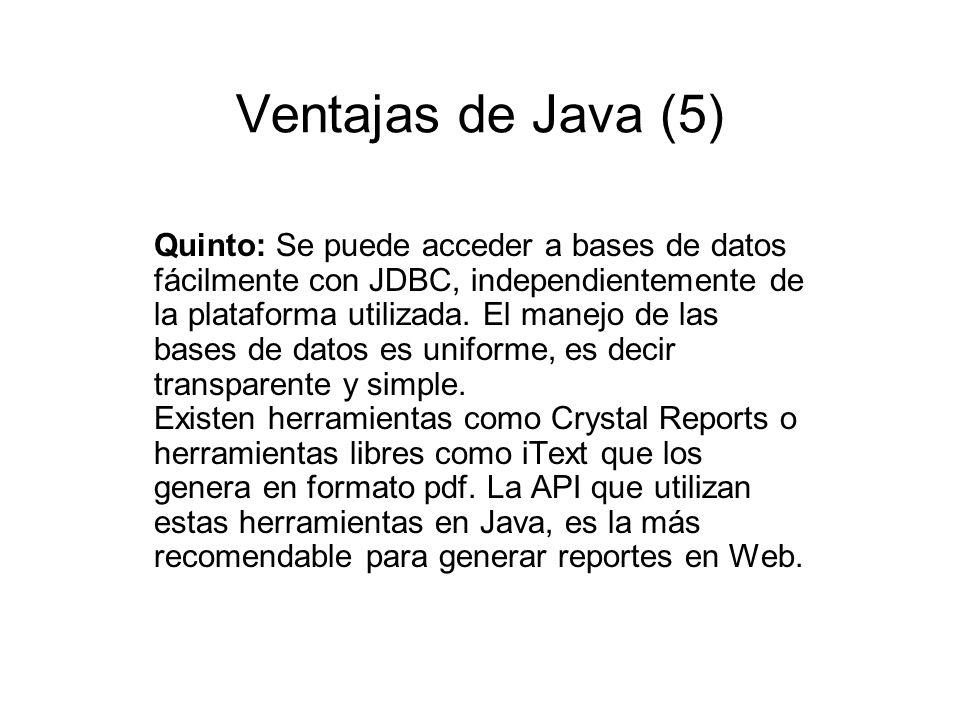 Ventajas de Java (5) Quinto: Se puede acceder a bases de datos fácilmente con JDBC, independientemente de la plataforma utilizada. El manejo de las ba