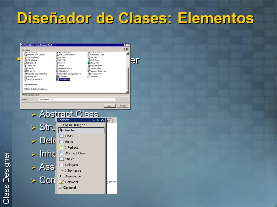 Diseñador de Clases: Elementos Elementos del designer Class Enum Interface Abstract Class Struct Delegate Inheritance Association Comment Class Design