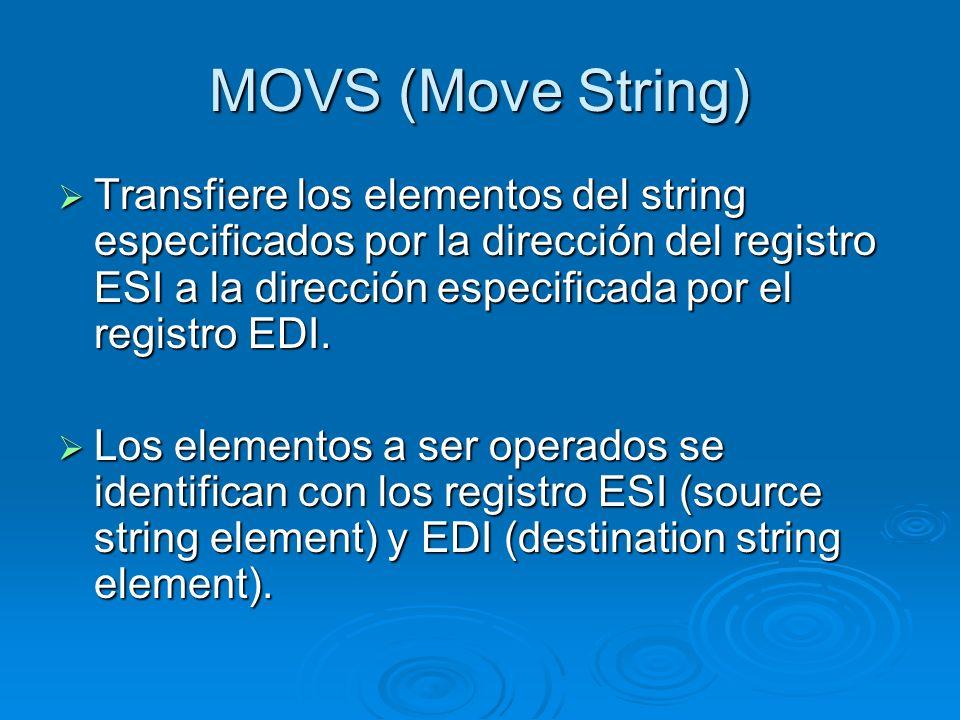 MOVS (Move String) Transfiere los elementos del string especificados por la dirección del registro ESI a la dirección especificada por el registro EDI