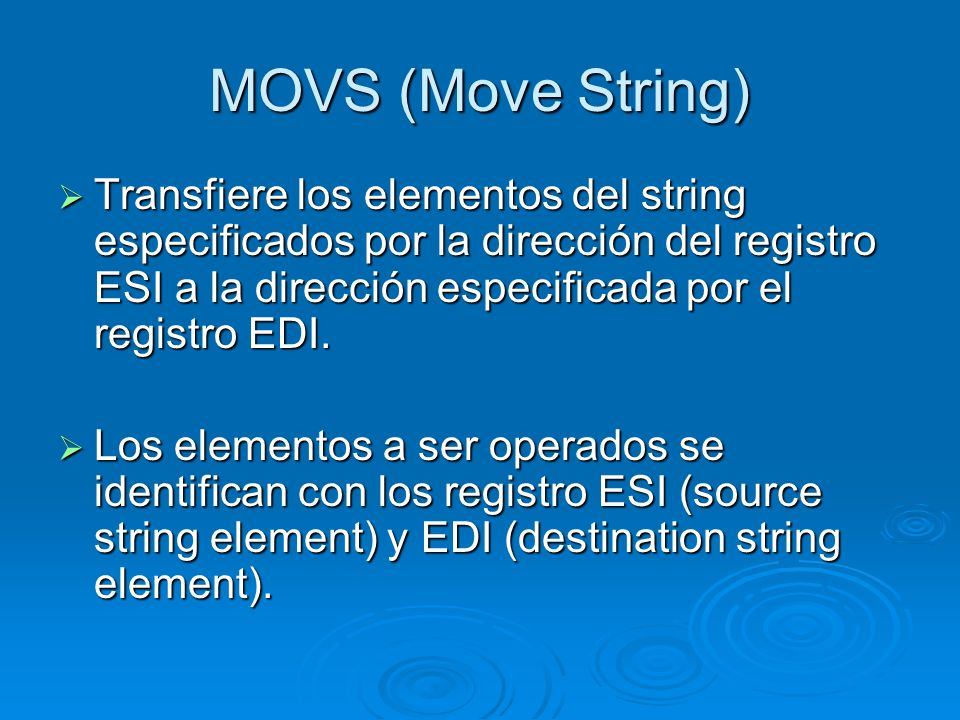 MOVS (Move String) MOVSB (move byte string) MOVSB (move byte string) MOVSW (move word string) MOVSW (move word string) MOVSD (move doubleword string) MOVSD (move doubleword string)