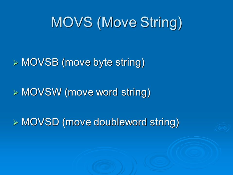 MOVS (Move String) MOVSB (move byte string) MOVSB (move byte string) MOVSW (move word string) MOVSW (move word string) MOVSD (move doubleword string)