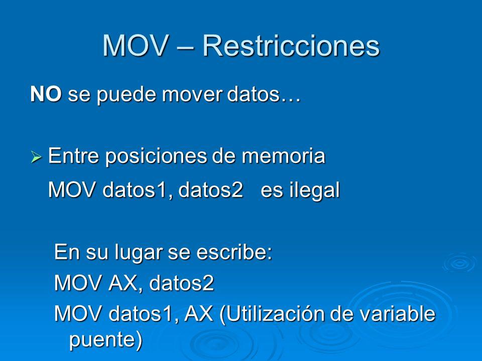 MOV – Restricciones NO se puede mover datos… Entre posiciones de memoria Entre posiciones de memoria MOV datos1, datos2 es ilegal En su lugar se escri