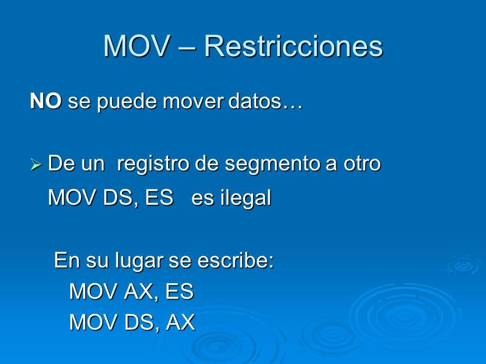 MOV – Restricciones NO se puede mover datos… De un registro de segmento a otro De un registro de segmento a otro MOV DS, ES es ilegal En su lugar se e