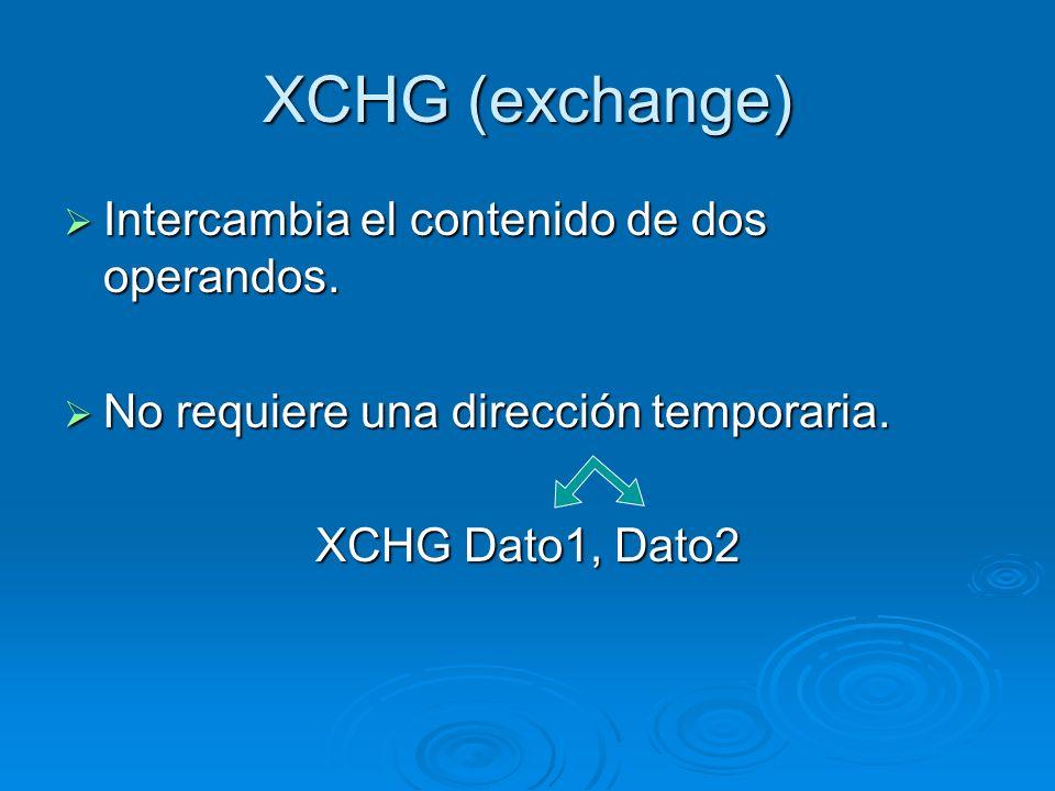 XCHG (exchange) Intercambia el contenido de dos operandos. Intercambia el contenido de dos operandos. No requiere una dirección temporaria. No requier