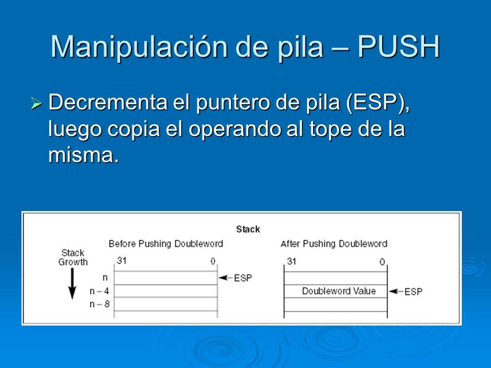 Manipulación de pila – PUSH Decrementa el puntero de pila (ESP), luego copia el operando al tope de la misma. Decrementa el puntero de pila (ESP), lue
