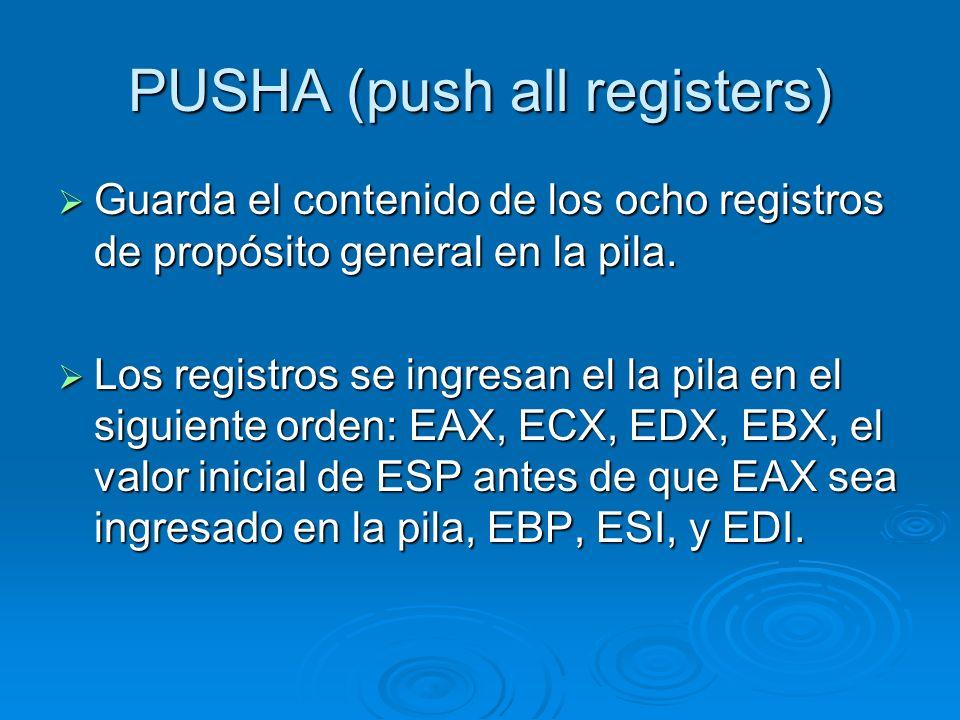 PUSHA (push all registers) Guarda el contenido de los ocho registros de propósito general en la pila. Guarda el contenido de los ocho registros de pro