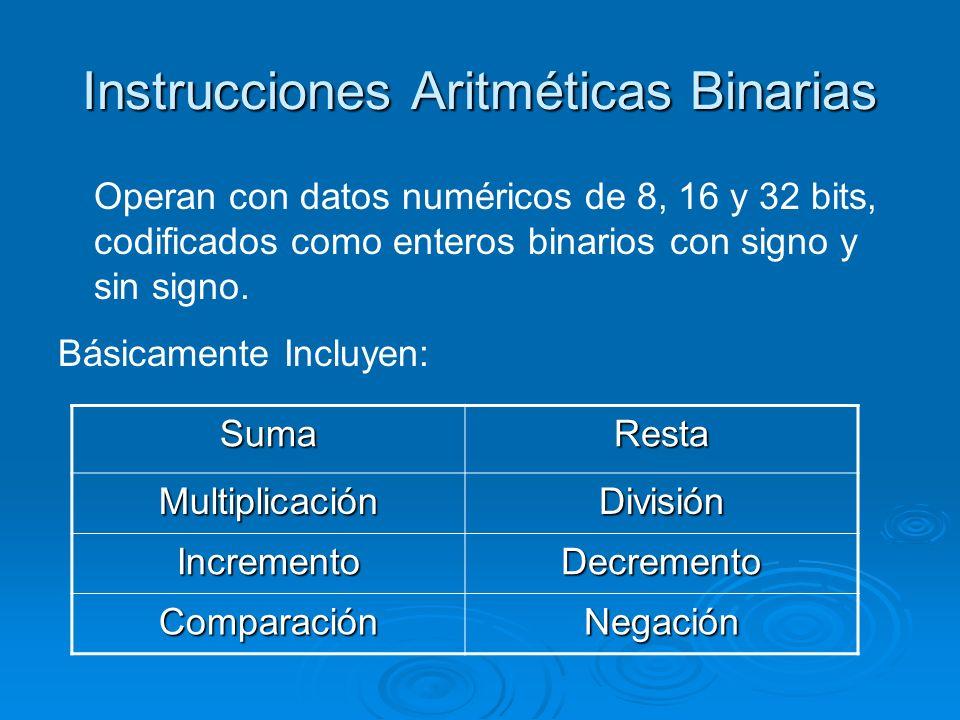 Instrucciones Aritméticas Binarias Operan con datos numéricos de 8, 16 y 32 bits, codificados como enteros binarios con signo y sin signo. Básicamente
