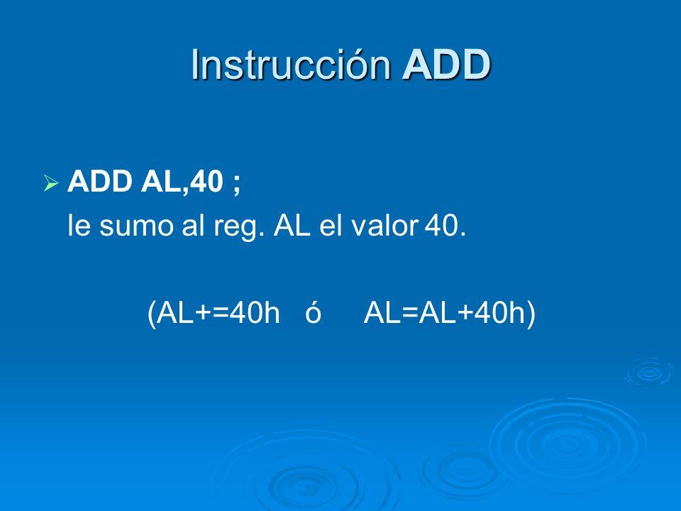 Instrucción SUB Sintaxis: SUB destino, fuente Se suma ambos operandos y el resultado se almacena en el operando destino.