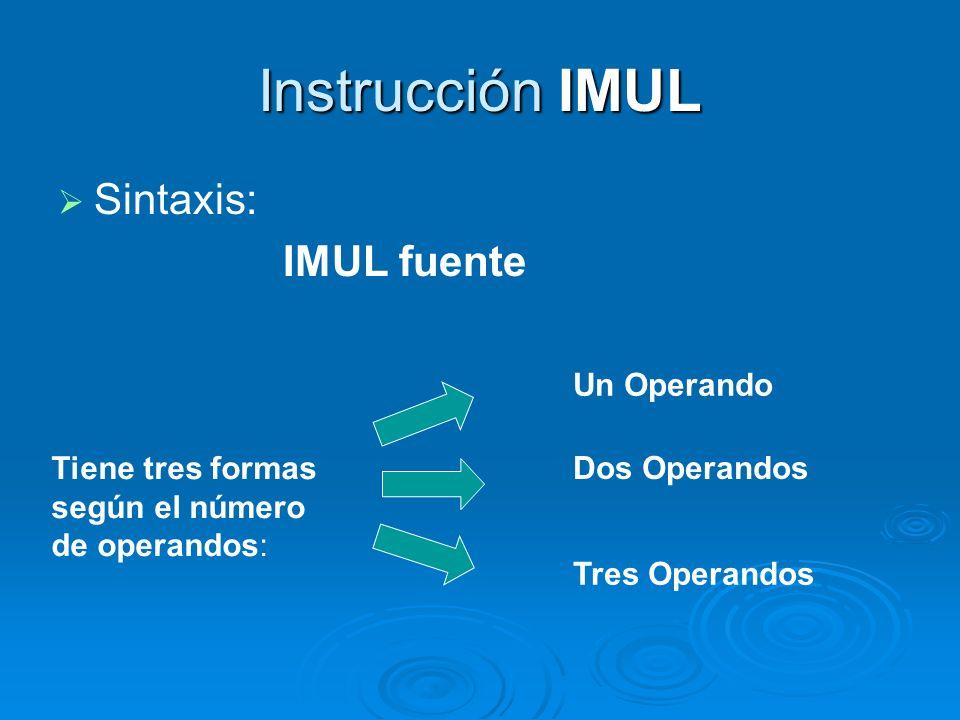 Instrucción IMUL Sintaxis: IMUL fuente Tiene tres formas según el número de operandos: Un Operando Dos Operandos Tres Operandos