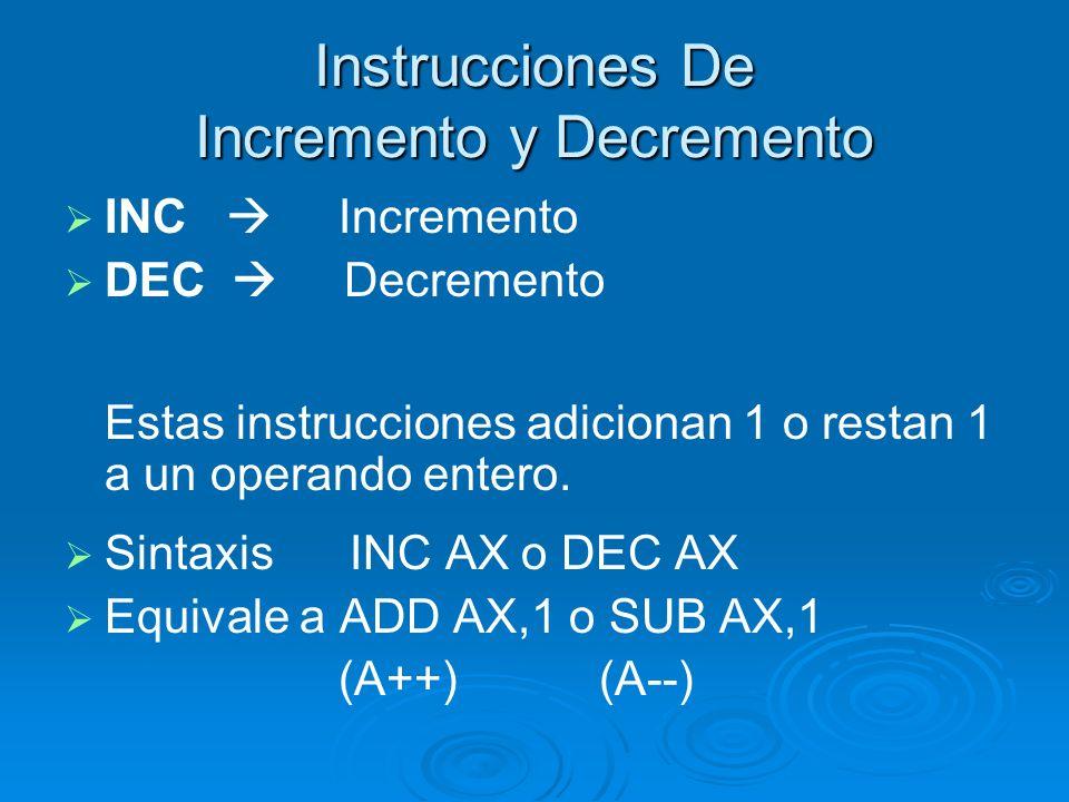 Instrucciones De Incremento y Decremento INC Incremento DEC Decremento Estas instrucciones adicionan 1 o restan 1 a un operando entero. Sintaxis INC A