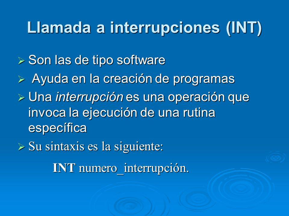 Llamada a interrupciones (INT) Ejemplo: INT 10H Provocaría una llamada a la interrupción 10h (16 en decimal).