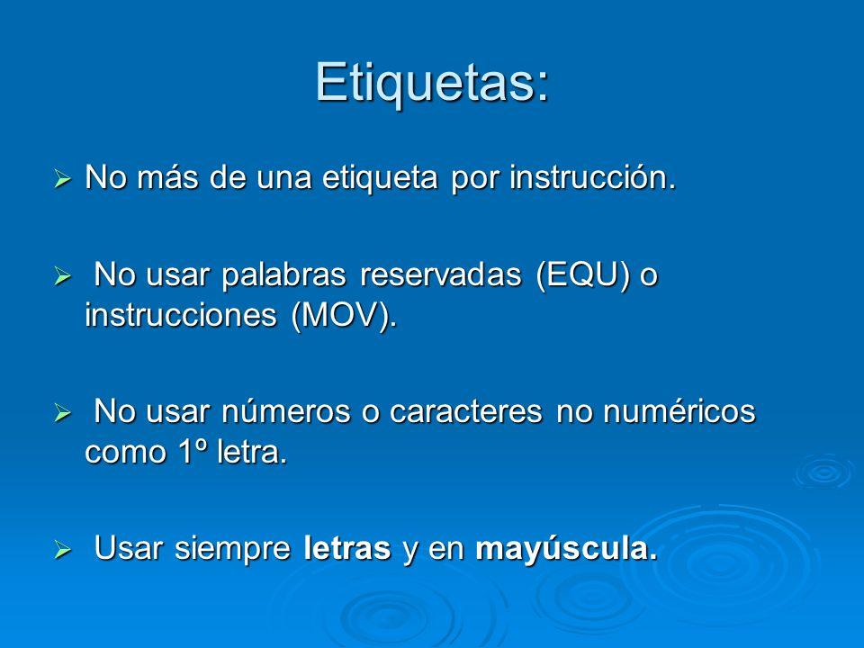 Etiquetas: No más de una etiqueta por instrucción. No más de una etiqueta por instrucción. No usar palabras reservadas (EQU) o instrucciones (MOV). No