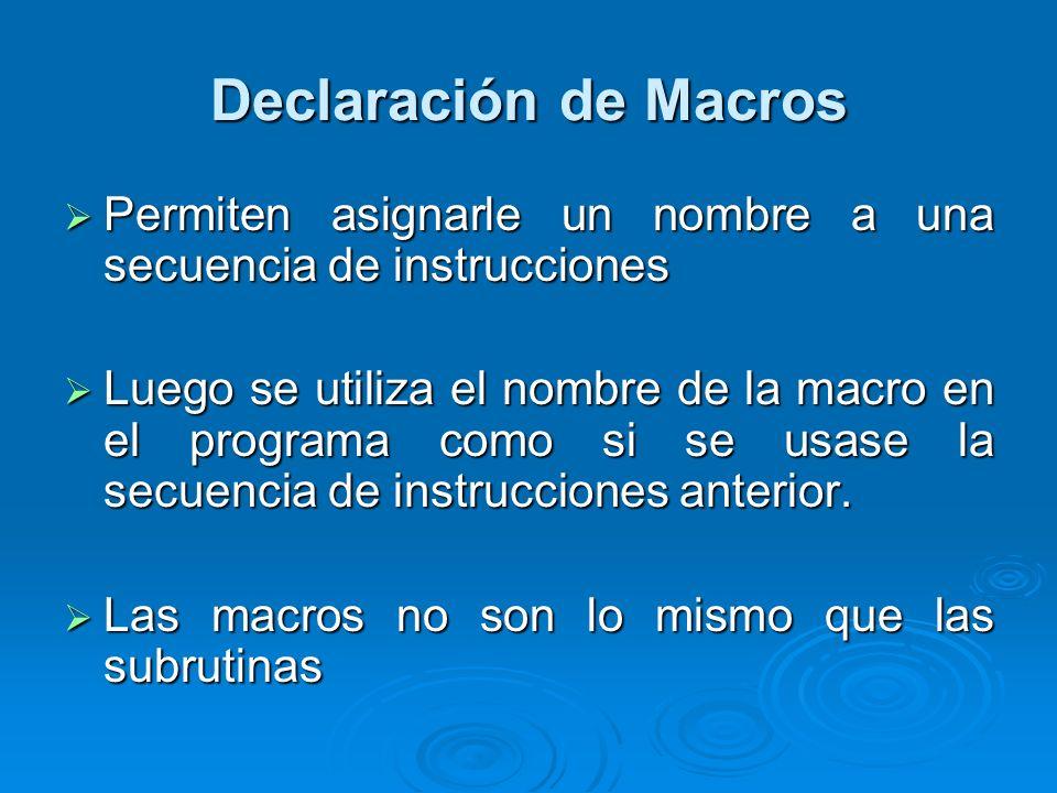 Declaración de Macros Permiten asignarle un nombre a una secuencia de instrucciones Permiten asignarle un nombre a una secuencia de instrucciones Lueg