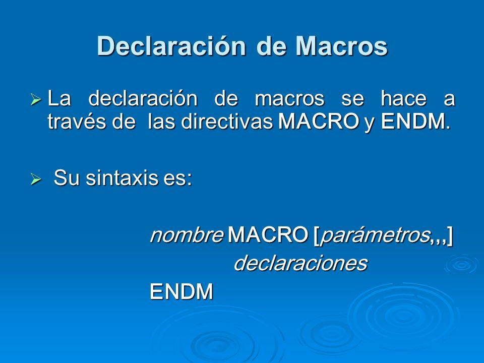 Declaración de Macros La declaración de macros se hace a través de las directivas MACRO y ENDM. La declaración de macros se hace a través de las direc