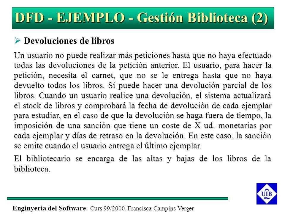 Enginyeria del Software. Curs 99/2000. Francisca Campins Verger DFD - EJEMPLO - Gestión Biblioteca (2) Devoluciones de libros Un usuario no puede real