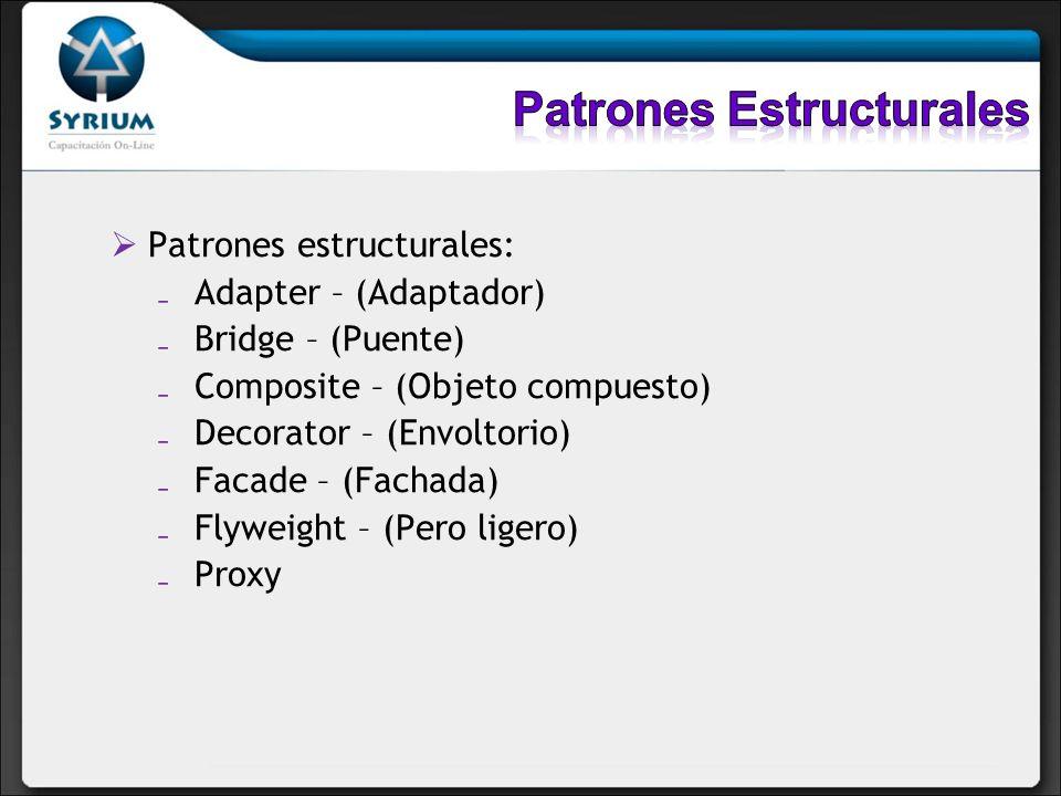 Patrones estructurales: Adapter – (Adaptador) Bridge – (Puente) Composite – (Objeto compuesto) Decorator – (Envoltorio) Facade – (Fachada) Flyweight –