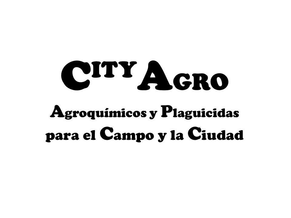 C ITY A GRO A groquímicos y P laguicidas para el C ampo y la C iudad