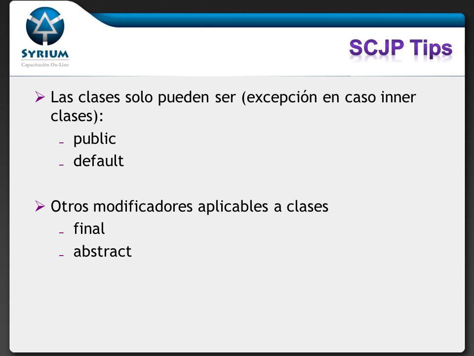Las clases solo pueden ser (excepción en caso inner clases): public default Otros modificadores aplicables a clases final abstract