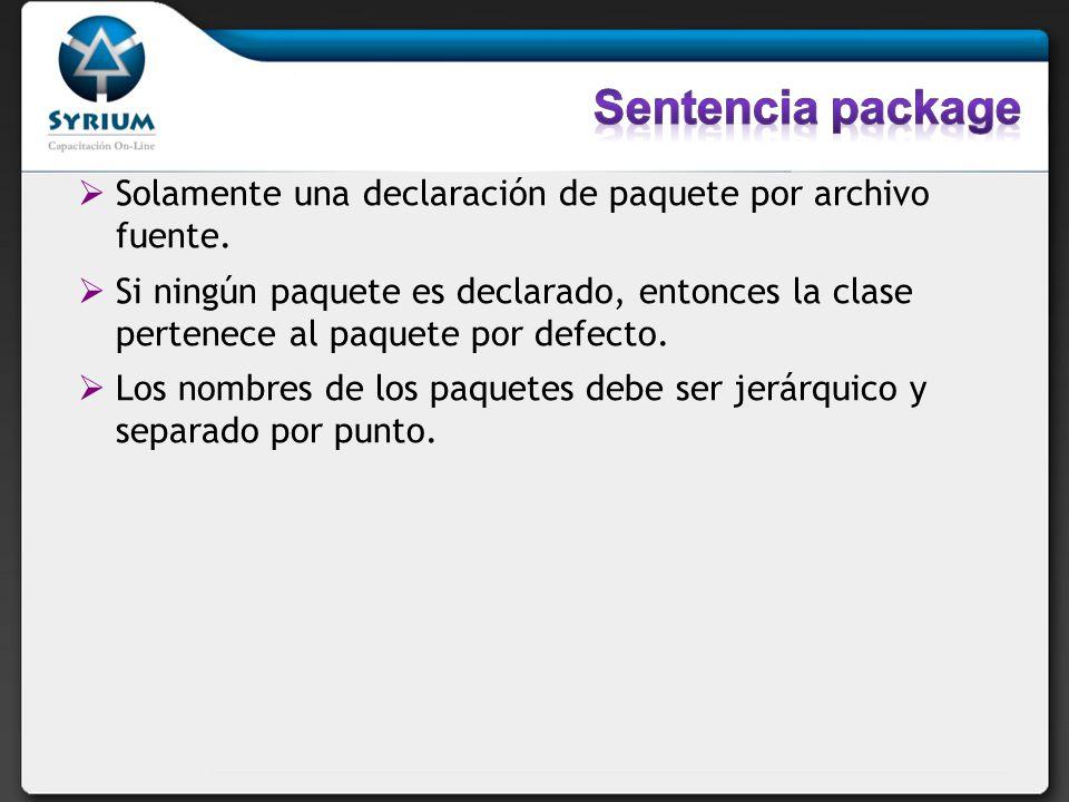 Solamente una declaración de paquete por archivo fuente. Si ningún paquete es declarado, entonces la clase pertenece al paquete por defecto. Los nombr