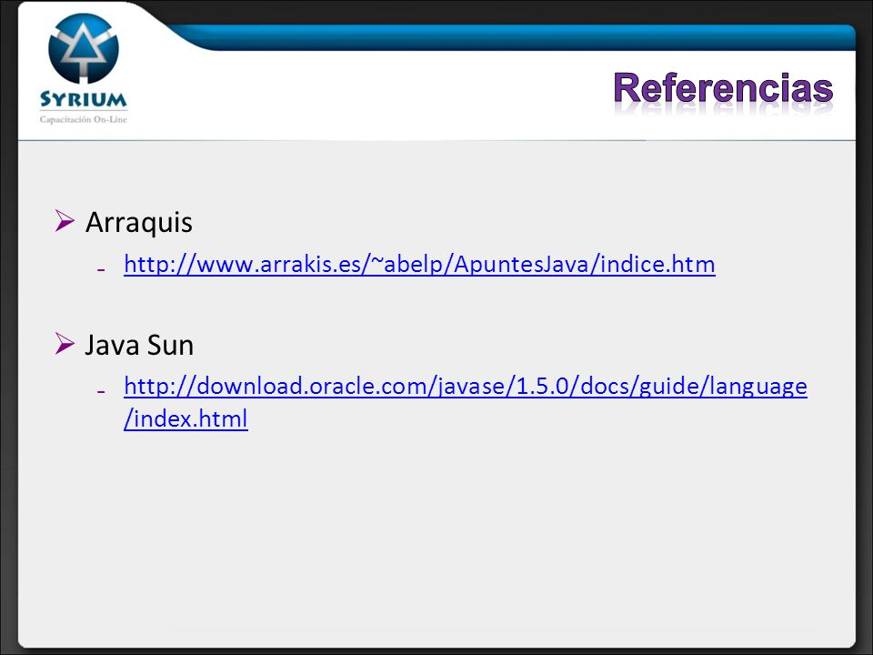 Arraquis http://www.arrakis.es/~abelp/ApuntesJava/indice.htm Java Sun http://download.oracle.com/javase/1.5.0/docs/guide/language /index.htmlhttp://do