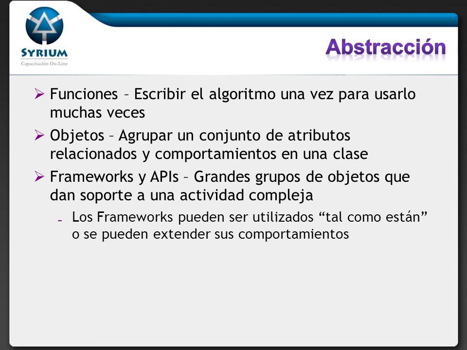 Funciones – Escribir el algoritmo una vez para usarlo muchas veces Objetos – Agrupar un conjunto de atributos relacionados y comportamientos en una cl