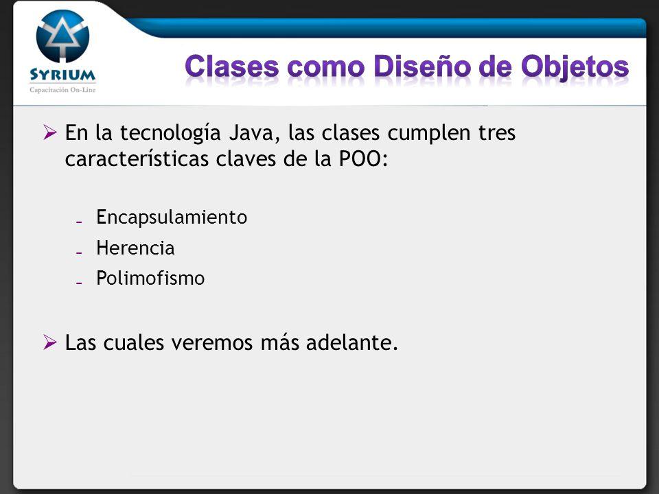 En la tecnología Java, las clases cumplen tres características claves de la POO: Encapsulamiento Herencia Polimofismo Las cuales veremos más adelante.