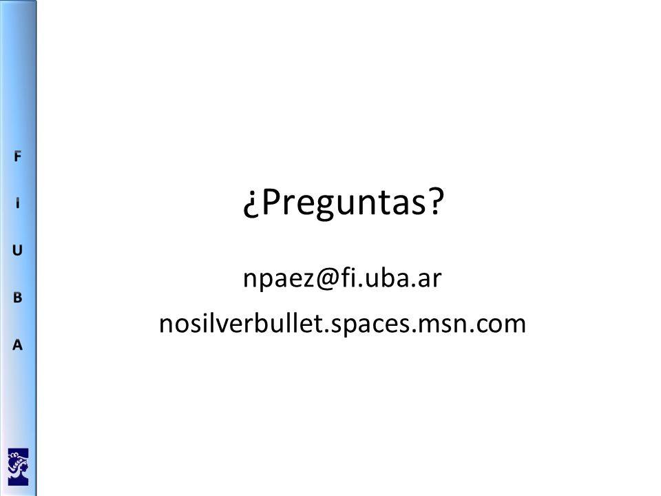 ¿Preguntas? npaez@fi.uba.ar nosilverbullet.spaces.msn.com