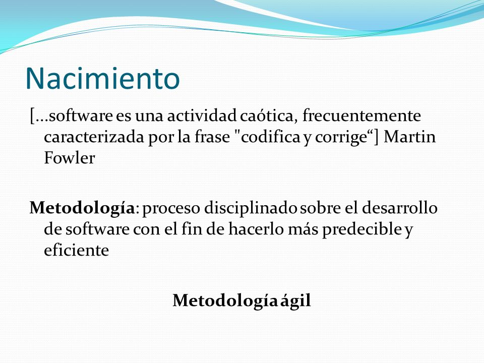 Nacimiento [...software es una actividad caótica, frecuentemente caracterizada por la frase