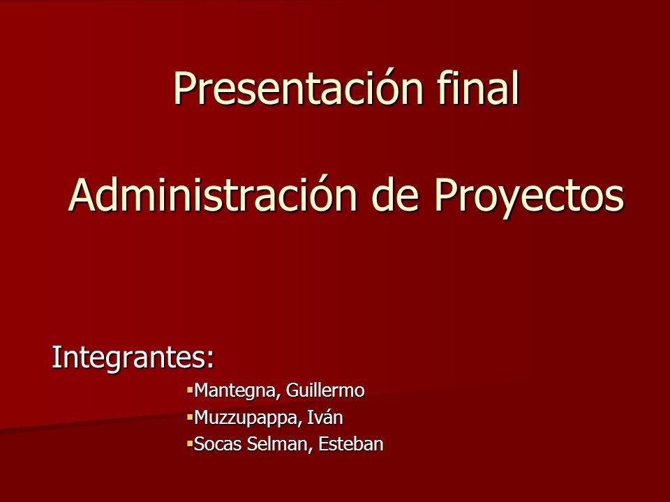 Presentación final Administración de Proyectos Integrantes: Mantegna, Guillermo Mantegna, Guillermo Muzzupappa, Iván Muzzupappa, Iván Socas Selman, Es
