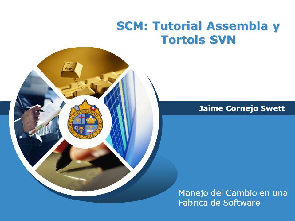 LOGO SCM: Tutorial Assembla y Tortois SVN Jaime Cornejo Swett Manejo del Cambio en una Fabrica de Software