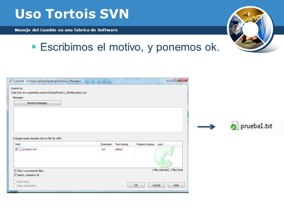 Uso Tortois SVN Manejo del Cambio en una fabrica de Software Escribimos el motivo, y ponemos ok.