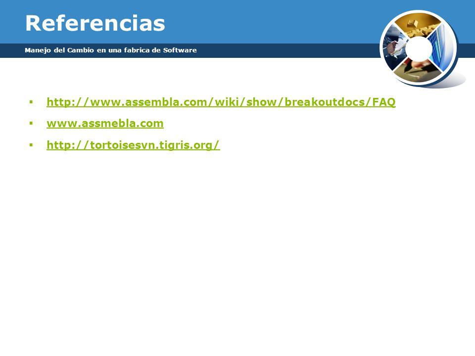 Referencias http://www.assembla.com/wiki/show/breakoutdocs/FAQ www.assmebla.com http://tortoisesvn.tigris.org/ Manejo del Cambio en una fabrica de Sof