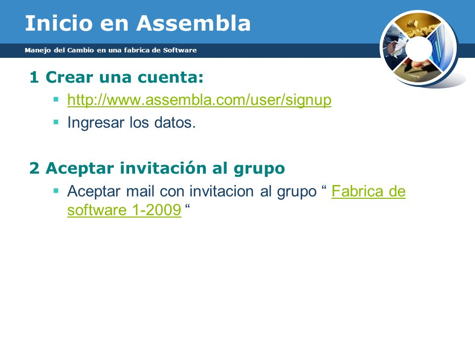 Inicio en Assembla 3 Ingresar al Grupo: http://www.assembla.com/user/login Ingresan user y password Start->My Spaces->Fabrica de software 1-2009Fabrica de software 1-2009 4 Ver el repositorio: Subversion & Trac Browse your code repository » Browse your code repository Manejo del Cambio en una fabrica de Software