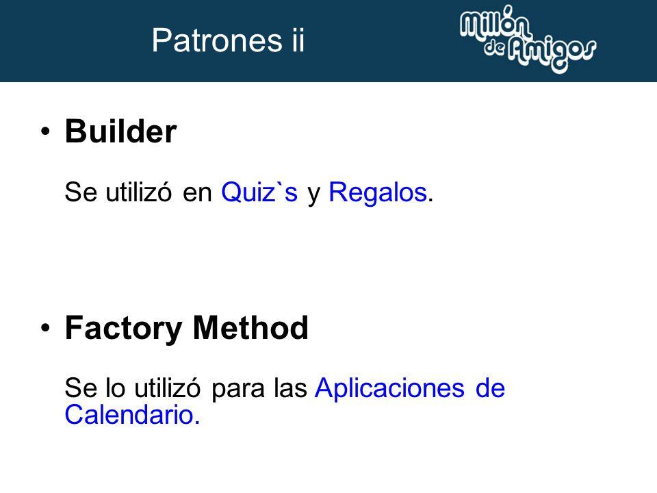 Builder Se utilizó en Quiz`s y Regalos. Factory Method Se lo utilizó para las Aplicaciones de Calendario. Patrones ii
