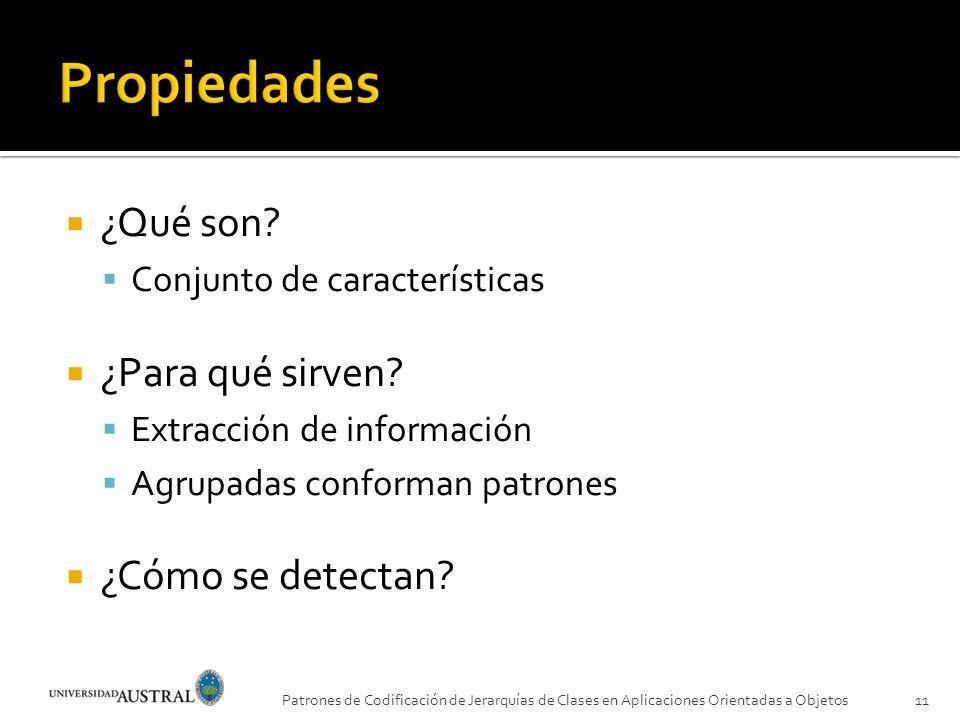 ¿Qué son? Conjunto de características ¿Para qué sirven? Extracción de información Agrupadas conforman patrones ¿Cómo se detectan? Patrones de Codifica