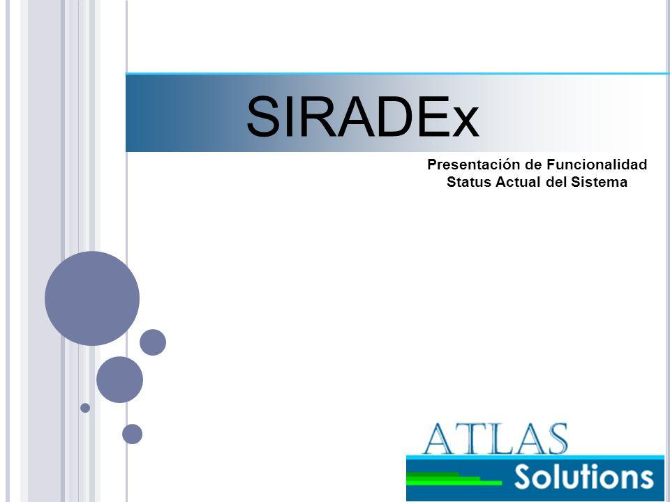 SIRADEx Presentación de Funcionalidad Status Actual del Sistema