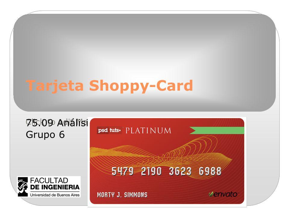Click to edit Master subtitle style 9/11/10 Tarjeta Shoppy-Card 75.09 Análisis de la información Grupo 6