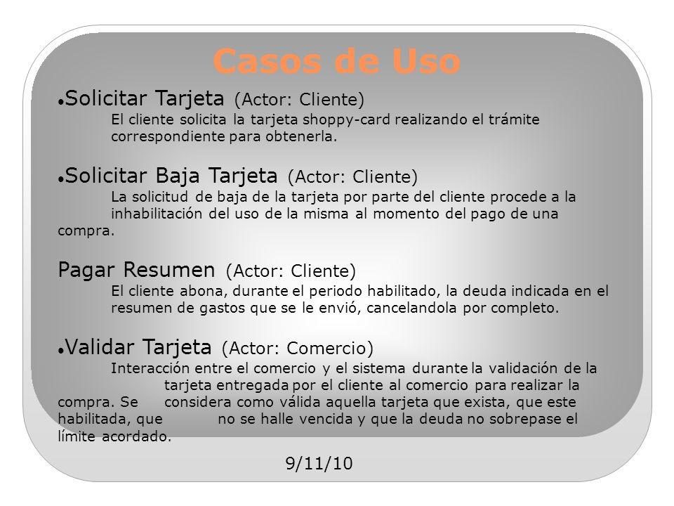 9/11/10 Casos de Uso Solicitar Tarjeta (Actor: Cliente) El cliente solicita la tarjeta shoppy-card realizando el trámite correspondiente para obtenerl