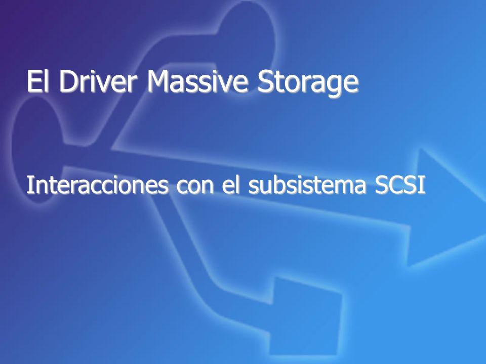 El Driver Massive Storage Interacciones con el subsistema SCSI