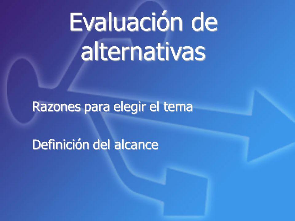 Evaluación de alternativas Razones para elegir el tema Definición del alcance