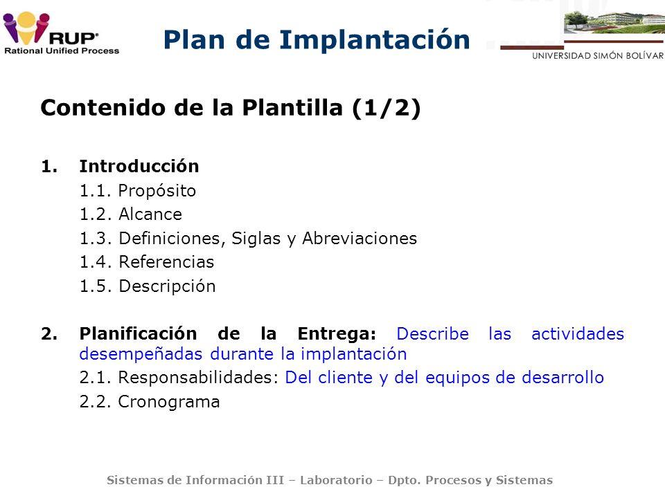 Plan de Implantación Sistemas de Información III – Laboratorio – Dpto. Procesos y Sistemas Contenido de la Plantilla (1/2) 1.Introducción 1.1. Propósi