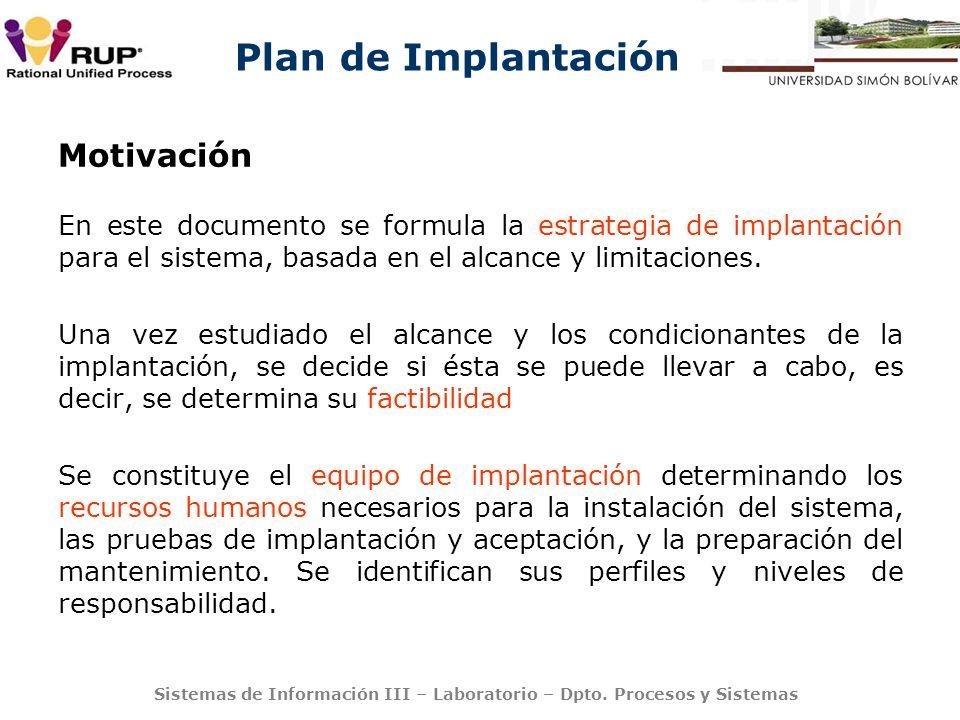 Plan de Implantación Sistemas de Información III – Laboratorio – Dpto. Procesos y Sistemas Motivación En este documento se formula la estrategia de im