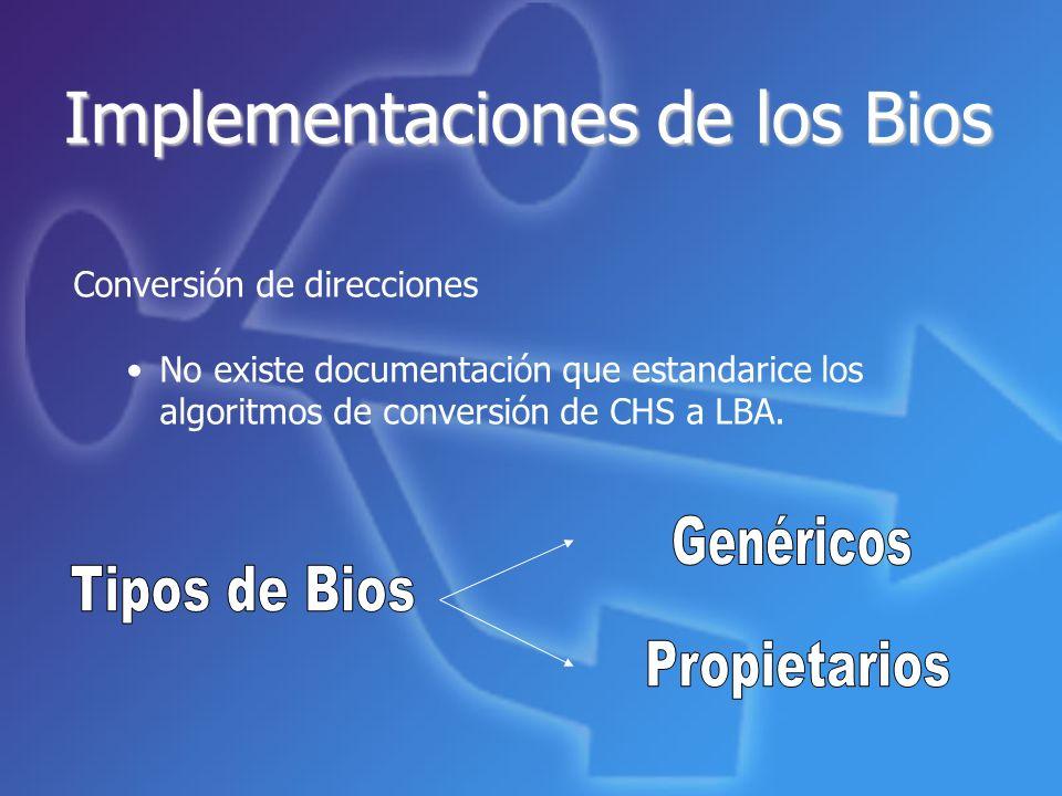 Implementaciones de los Bios Conversión de direcciones No existe documentación que estandarice los algoritmos de conversión de CHS a LBA.