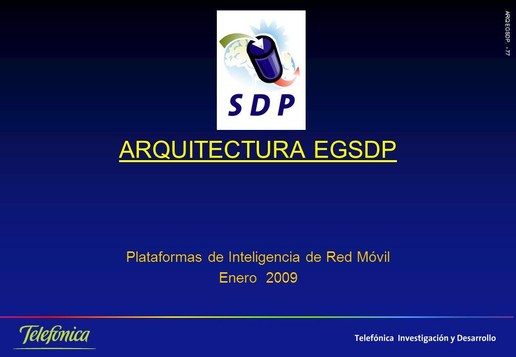 ARQ EGSDP. - 77 ARQUITECTURA EGSDP Plataformas de Inteligencia de Red Móvil Enero 2009