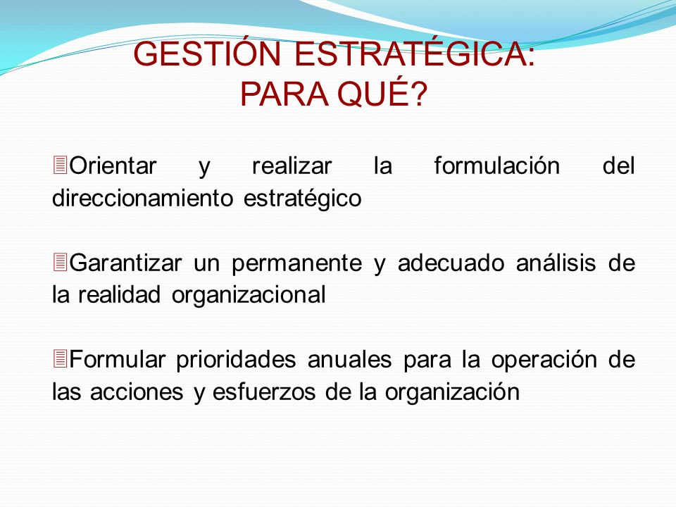 3Orientar y realizar la formulación del direccionamiento estratégico 3Garantizar un permanente y adecuado análisis de la realidad organizacional 3Form