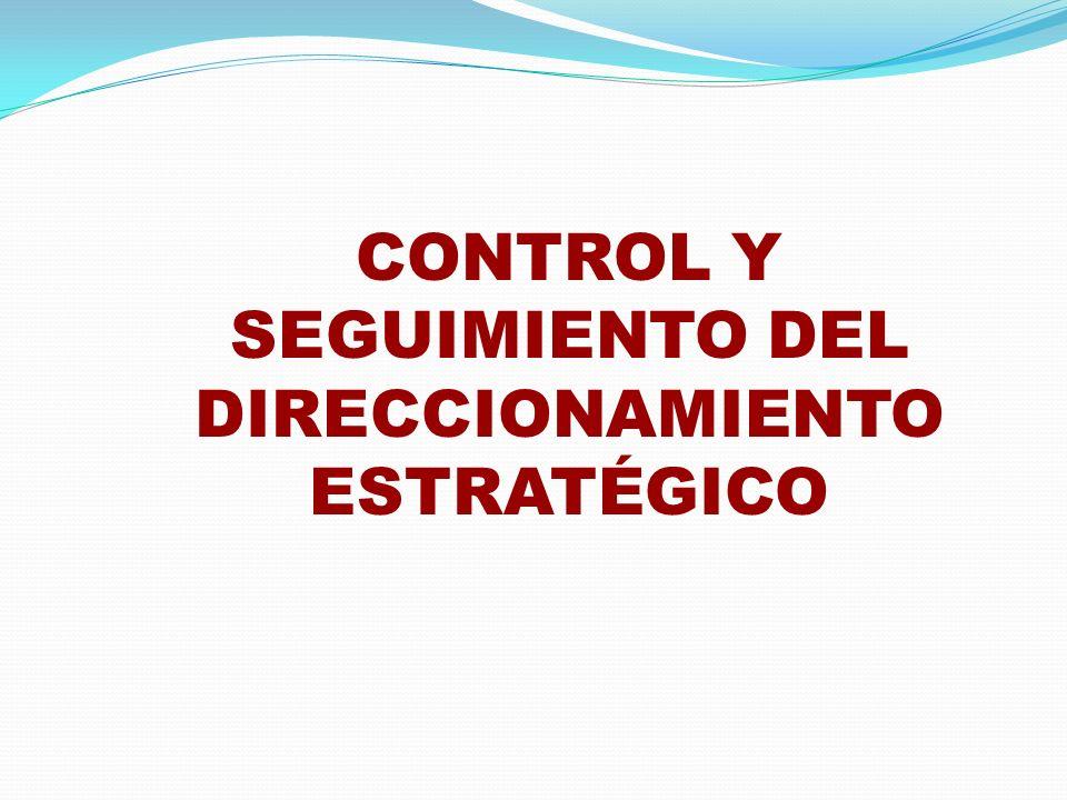 CONTROL Y SEGUIMIENTO DEL DIRECCIONAMIENTO ESTRATÉGICO